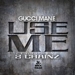 Gucci Mane – Use Me Ft. 2 Chainz