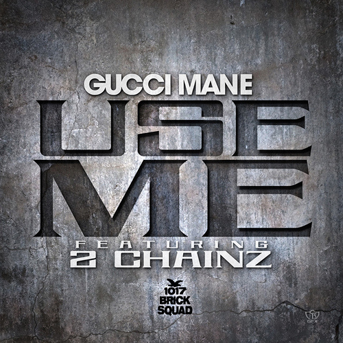 gucci-mane-use-me-ft-2-chainz-cover-HHS1987-2013 Gucci Mane - Use Me Ft. 2 Chainz