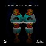 Bas – Quarter Water Raised Me Vol. II (Mixtape)