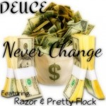 Deuce – Never Change Ft. Razor & Pretty Flock