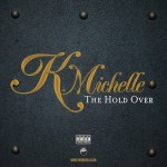 K. Michelle – The Hold Over EP