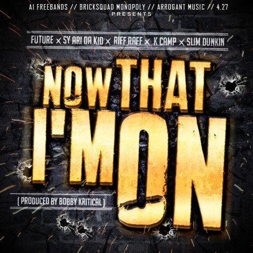 Now-That-Im-On-SINGLE-PROMO-COVER-1 Sy Ari Da Kid x Future x K Camp x Riff Raff x Slim Dunkin - Now That I'm On (Prod. by Bobby Kritical)