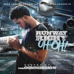 Runway Richy – Uh Oh (Mixtape) (Hosted by DJ Holiday)