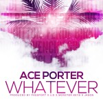 Ace Porter – Whatever