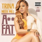 Trina – Ass Fat Ft. Meek Mill (Prod. By Jahlil Beats)