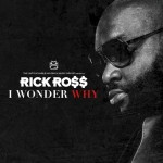 Rick Ross – I Wonder Why