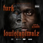 Turk – Louisianimalz (Mixtape)(Hosted by DJ Hektik)