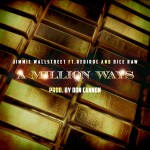 Jimme Wallstreet – A Million Ways Ft. Rediroc & Dice Raw (Prod by Don Cannon)