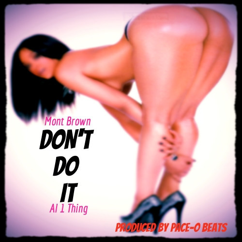 mont-brown-dont-do-it-ft-al-1thing-prod-by-pace-o-beats-HHS1987-2013 Mont Brown - Don't Do It Ft. Al 1Thing (Prod by Pace-O Beats)