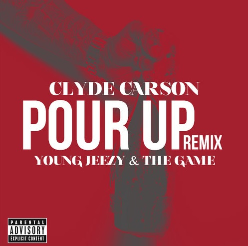 po Clyde Carson - Pour Up Remix Ft. Young Jeezy & The Game