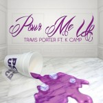 Travis Porter – Pour Me Up Ft. K Camp