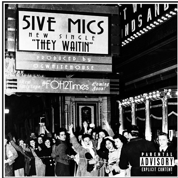 5ive-mics-they-waitin-prod-by-ogwhitehouse-HHS1987-2013 5ive Mics - They Waitin (Prod by OGWhiteHouse)