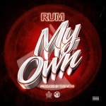 Rum (@RumWeTheBest) – My Own (Prod. By #TheVIPs)