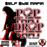Self Side Mafia – Pop That/Drop That