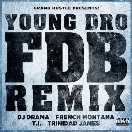 young-dro-french-montana-dj-drama-trinidad-james-ti-fdb-remix.jpeg