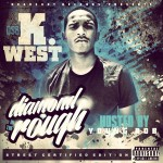 K West – Diamond in the Rough (Mixtape) (Hosted by Young Bob Headshot)