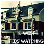 K. West – Feds Watching Freestyle