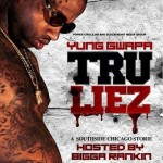 Yung Gwapa – Tru Liez (Mixtape) (Hosted by Bigga Rankin)