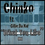 CHiNko – What You Like Ft. Gillie Da Kid