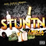 J. Mulla – Stunt'n Ft. Lightshow (Prod by D. Boy)