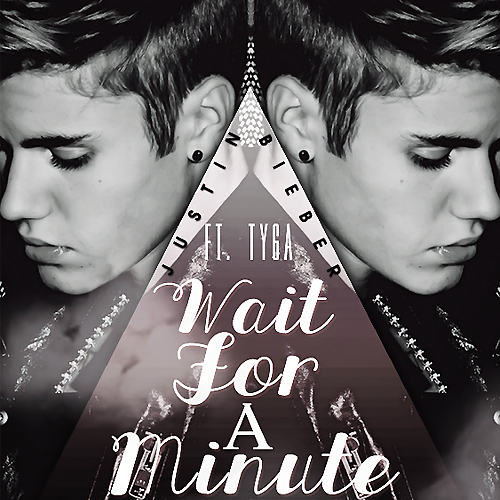 justin_bieber_ft__tyga___wait_for_a_minute_by_kidrauhlslayer-d6l9ie4 Justin Bieber - Wait For A Minute Ft. Tyga