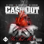 Ca$h Out – Ya Feel Me (Mixtape) (Hosted by DJ Spinz, DJ Swampizzo & DJ Scream)