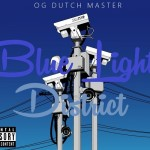OG Dutch Master – Blue Light District (Mixtape)