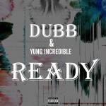 DUBB x Yung Incredible – Ready (Prod. by YP Beatz)