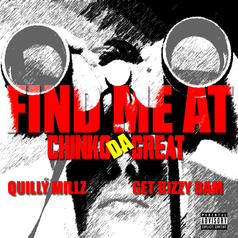 Chinko Da Great - Find Me At Ft. Get Bizzy Bam & Quilly Millz