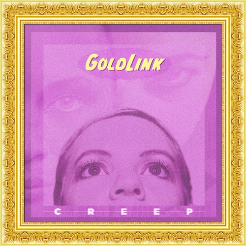 creepgoldlinkHHS1987 GoldLink - Creep