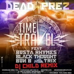 Dead Prez – Time Travel (Remix) Ft. Busta Rhymes, Black Thought, Bun B & Tr!x