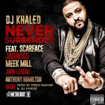 DJ Khaled – Never Surrender Ft. Scarface, Jadakiss, Meek Mill, Akon, John Legend & Anthony Hamilton