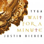 Tyga – Wait For A Minute Ft. Justin Bieber