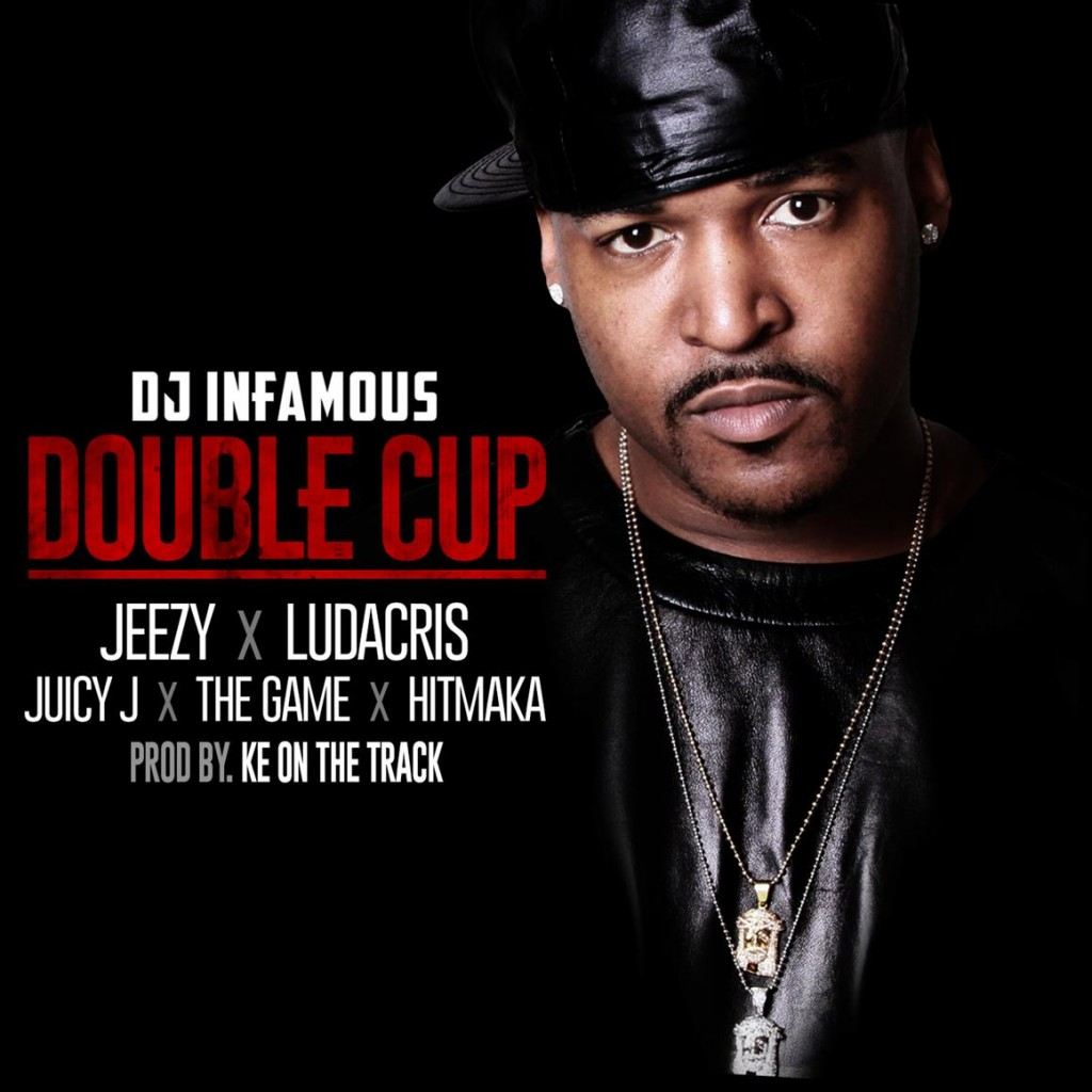 DJ_Infamous_DoubleCup_Clean.095800-1024x1024 DJ Infamous x Jeezy x Ludacris x Juicy J x The Game x Hitmaka - Double Cup (Prod. by Ke On the Track)