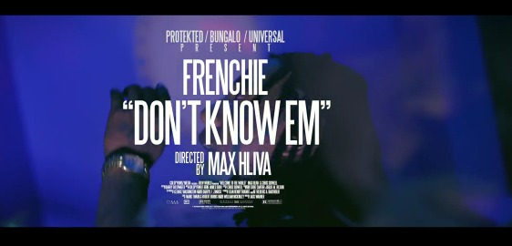 Frenchie-BSM-Dont-Know-Em-Official-Video Frenchie - Don't Know Em (Official Video) (Dir. by Max Hilva)
