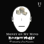 D.O.E. Boy Philly – Money On My Mind (Prod. by Jimi Kendrix)