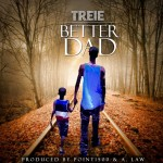 Treie (@ask_her_she_kno) – Better Dad (Prod. By Point1500 x A. Law)