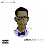 Mel Wellman – Substance Abuse (Mixtape)
