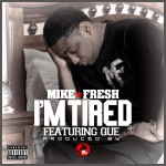 Mike Fresh – I'm Tired Ft. Que (Prod. by Fki)
