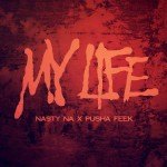 Nasty Na x Pusha Feek – My Life