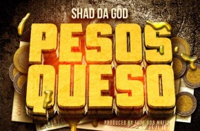 Shad Da God – Pesos Queso (Audio)
