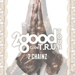2 Chainz '2 Good 2 be T.R.U.' Tour Dates (News)