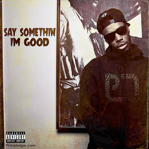 500_1385570953_a38214eca64b421816a2a79416c1b200 Privaledge - Say Something I'm Good (EP)