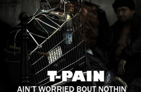 T-Pain – Ain't Worried Bout Nothin (Remix)