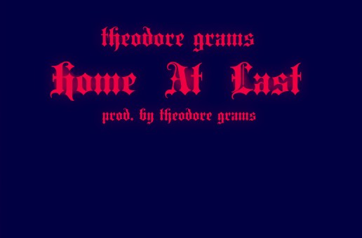 Theodore Grams – Home At Last (Prod by Theodore Grams)