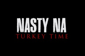 Nasty Na – Turkey Time (Video)