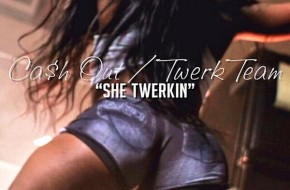 Ca$h Out x Twerk Team – She Twerkin (Video)