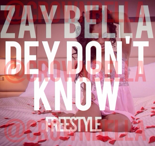 Zay Bella - Dey Dont Know Freestyle Ft. Anyee Wright