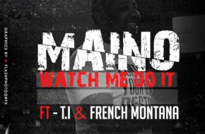 Maino – Watch Me Do It Ft. T.I. & French Montana