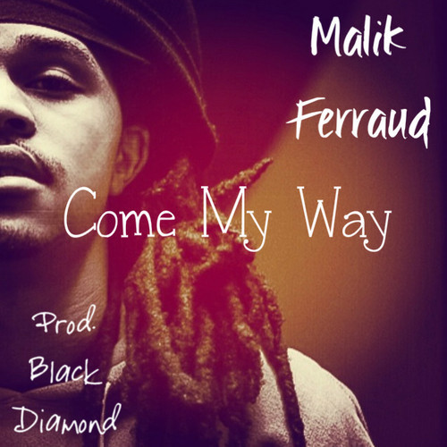 artworks 000065783772 a0xrld t500x500 Malik Ferraud   Come My Way (Audio) (Produced By DJ Black Diamond)